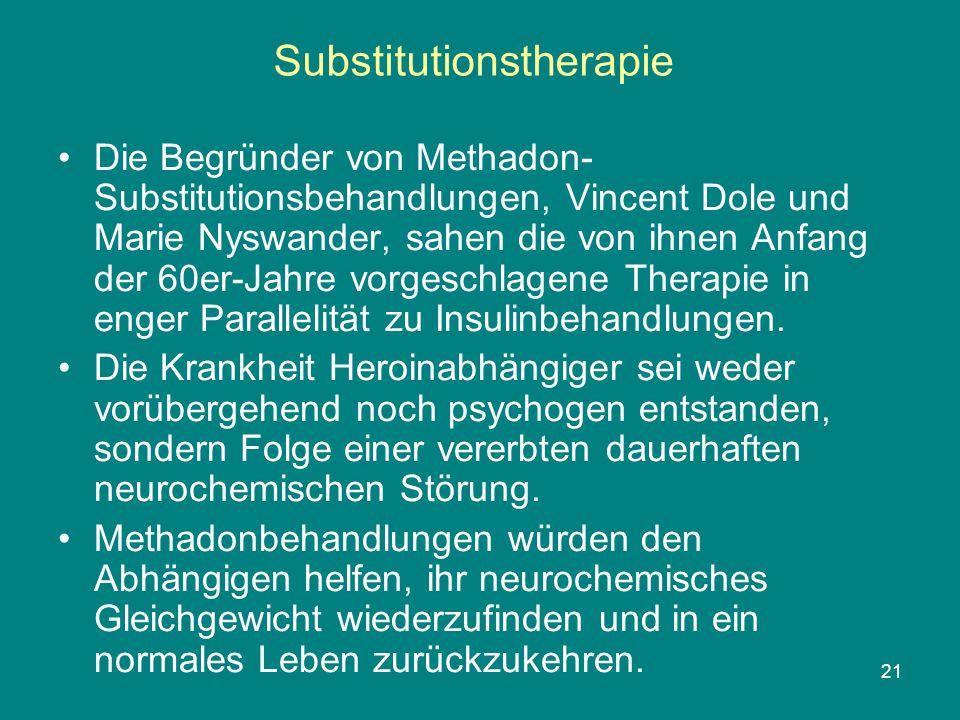 21 Substitutionstherapie Die Begründer von Methadon- Substitutionsbehandlungen, Vincent Dole und Marie Nyswander, sahen die von ihnen Anfang der 60er-