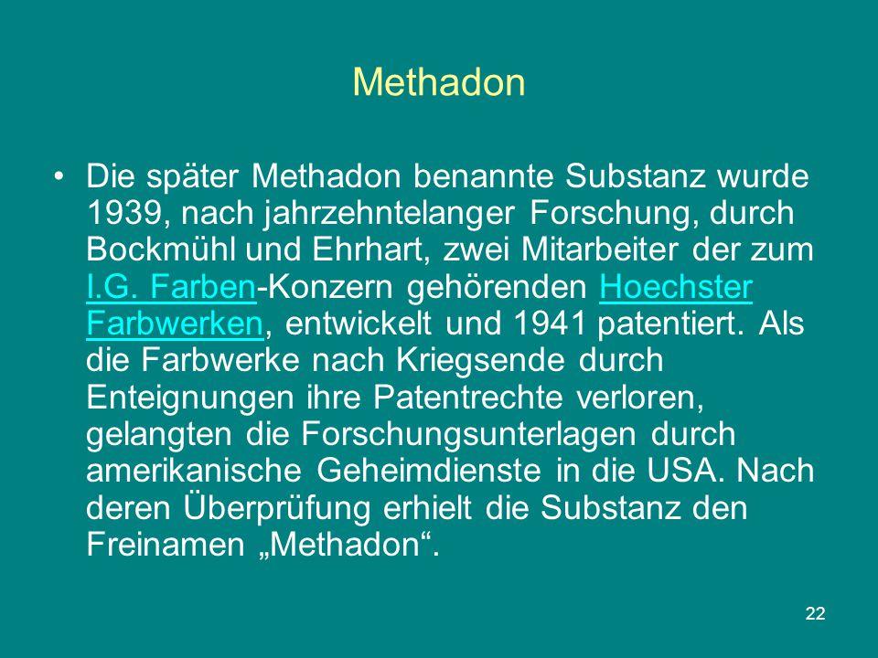 22 Methadon Die später Methadon benannte Substanz wurde 1939, nach jahrzehntelanger Forschung, durch Bockmühl und Ehrhart, zwei Mitarbeiter der zum I.