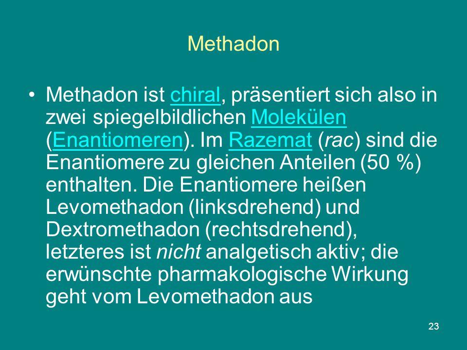 23 Methadon Methadon ist chiral, präsentiert sich also in zwei spiegelbildlichen Molekülen (Enantiomeren). Im Razemat (rac) sind die Enantiomere zu gl