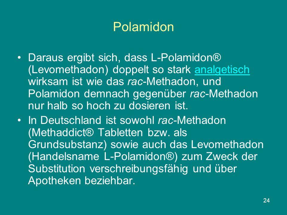 24 Polamidon Daraus ergibt sich, dass L-Polamidon® (Levomethadon) doppelt so stark analgetisch wirksam ist wie das rac-Methadon, und Polamidon demnach