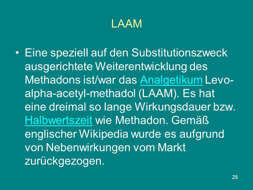 25 LAAM Eine speziell auf den Substitutionszweck ausgerichtete Weiterentwicklung des Methadons ist/war das Analgetikum Levo- alpha-acetyl-methadol (LA