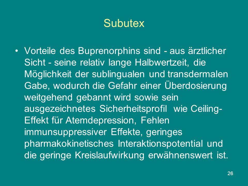 26 Subutex Vorteile des Buprenorphins sind - aus ärztlicher Sicht - seine relativ lange Halbwertzeit, die Möglichkeit der sublingualen und transdermal