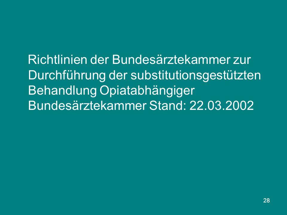 28 Richtlinien der Bundesärztekammer zur Durchführung der substitutionsgestützten Behandlung Opiatabhängiger Bundesärztekammer Stand: 22.03.2002