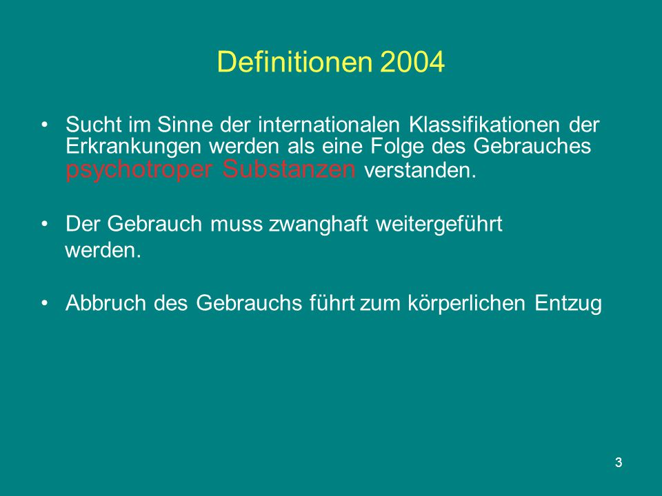 3 Definitionen 2004 Sucht im Sinne der internationalen Klassifikationen der Erkrankungen werden als eine Folge des Gebrauches psychotroper Substanzen