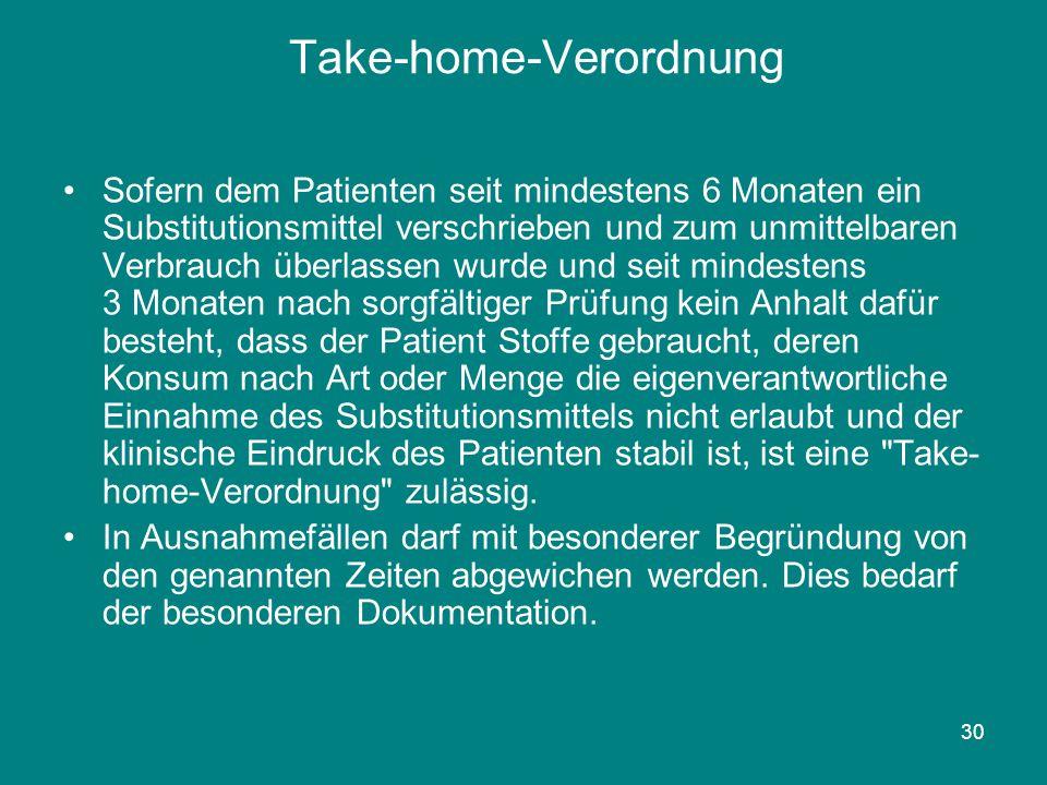 30 Take-home-Verordnung Sofern dem Patienten seit mindestens 6 Monaten ein Substitutionsmittel verschrieben und zum unmittelbaren Verbrauch überlassen