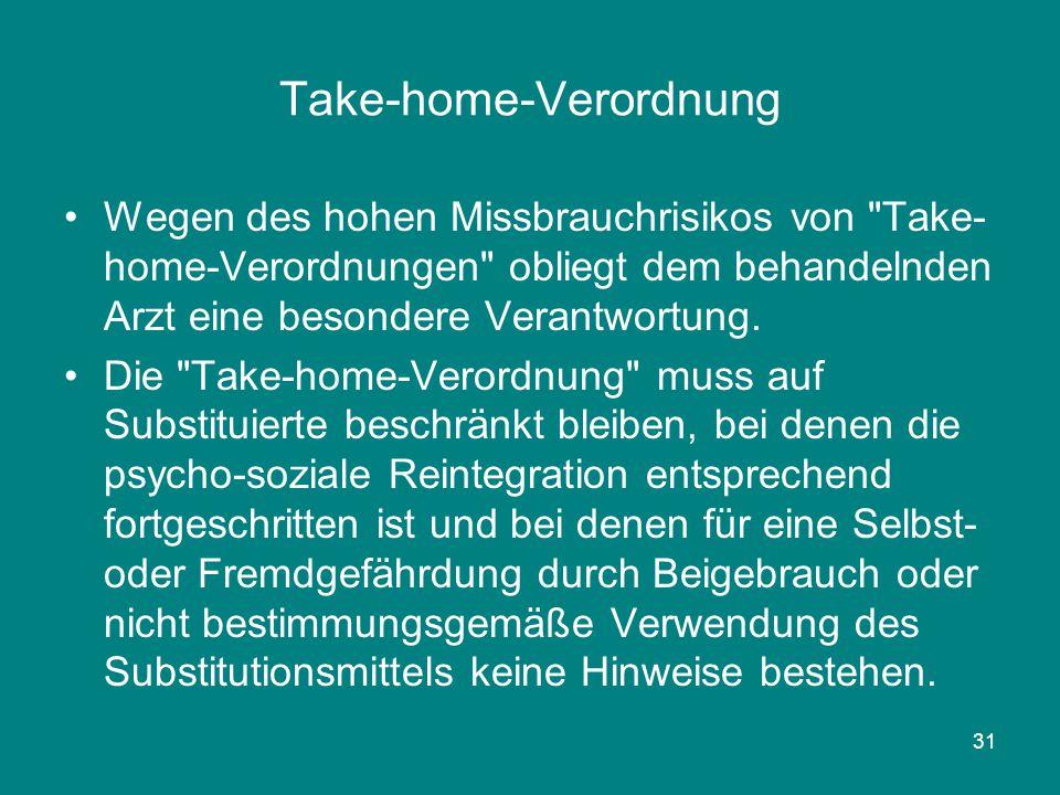 31 Take-home-Verordnung Wegen des hohen Missbrauchrisikos von