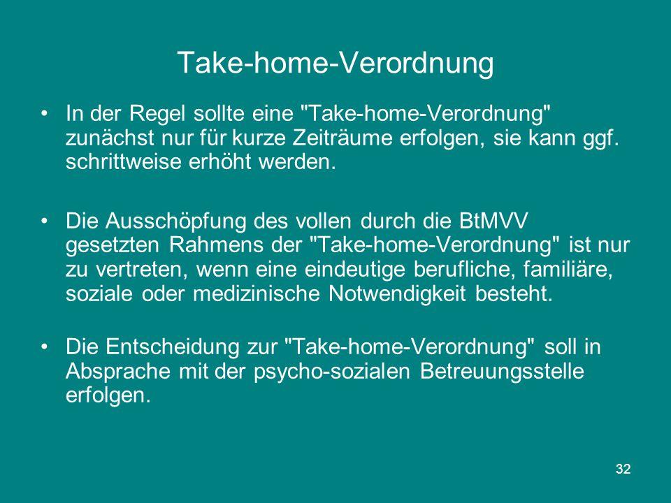 32 Take-home-Verordnung In der Regel sollte eine