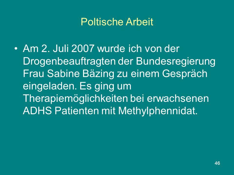 46 Poltische Arbeit Am 2. Juli 2007 wurde ich von der Drogenbeauftragten der Bundesregierung Frau Sabine Bäzing zu einem Gespräch eingeladen. Es ging
