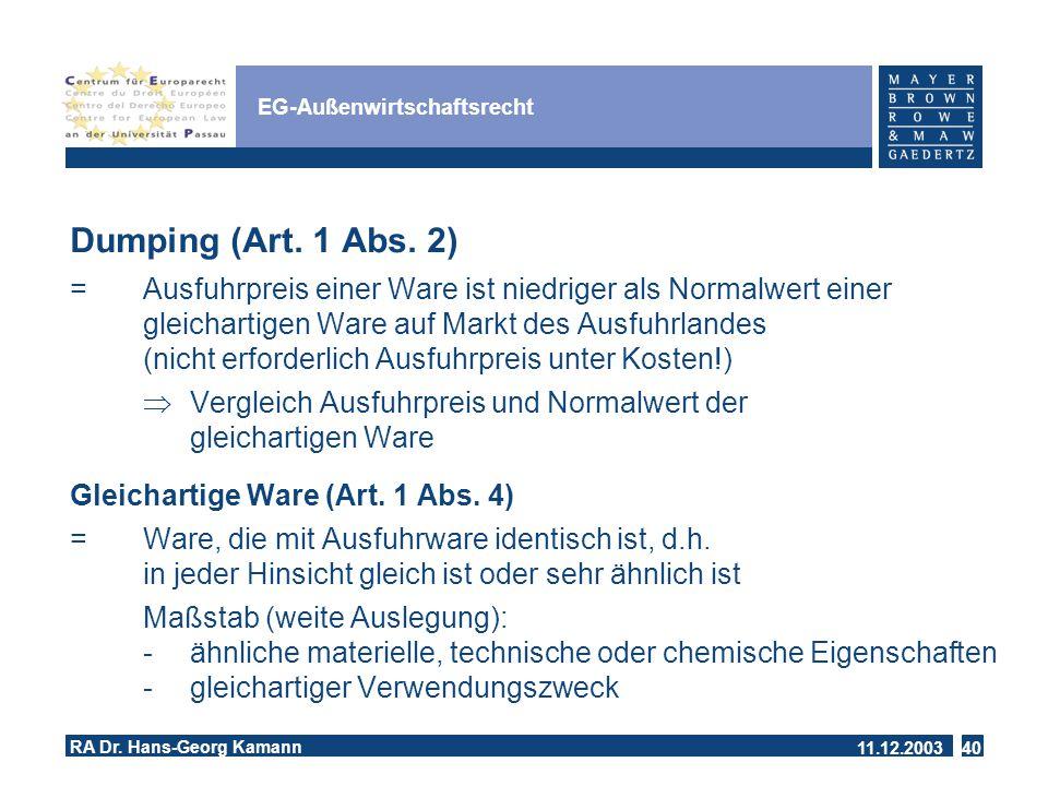 11.12.2003 RA Dr.Hans-Georg Kamann 40 EG-Außenwirtschaftsrecht Dumping (Art.