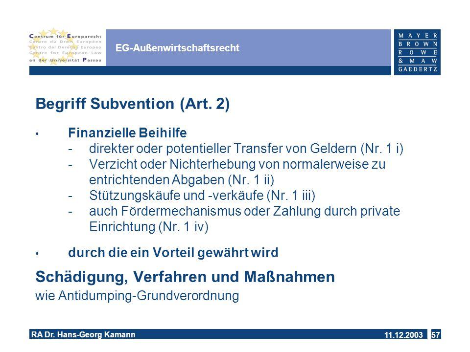 11.12.2003 RA Dr.Hans-Georg Kamann 57 EG-Außenwirtschaftsrecht Begriff Subvention (Art.