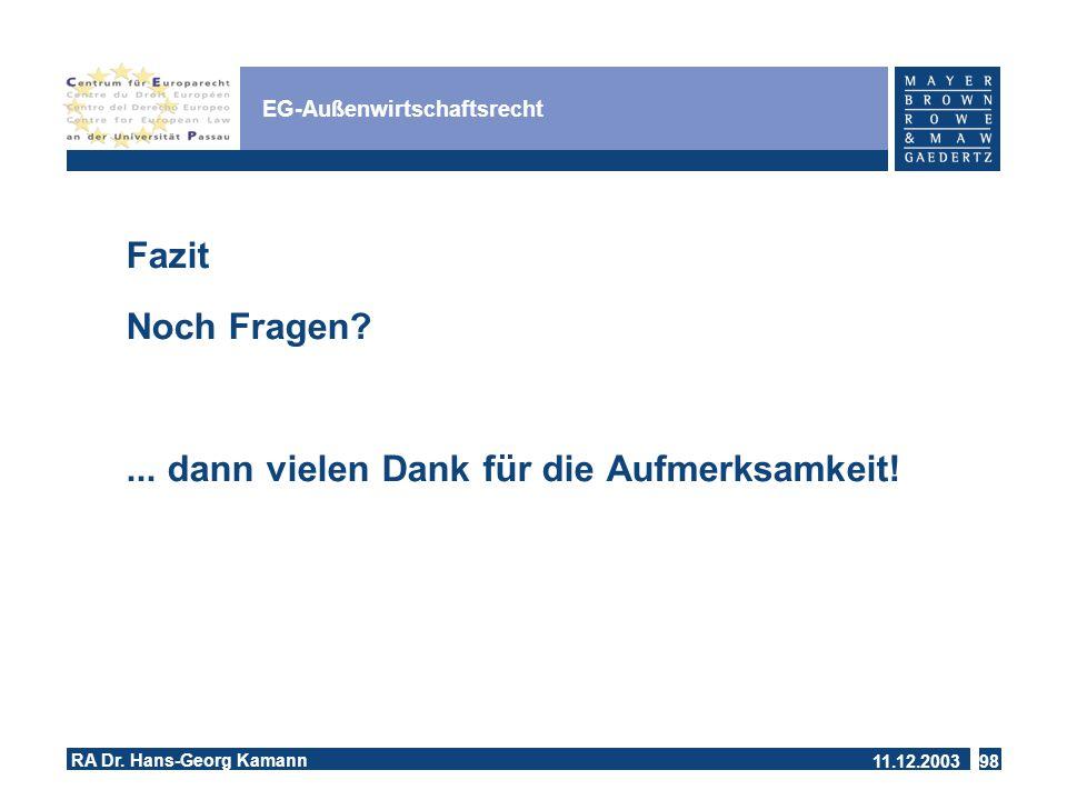 11.12.2003 RA Dr.Hans-Georg Kamann 98 EG-Außenwirtschaftsrecht Fazit Noch Fragen?...