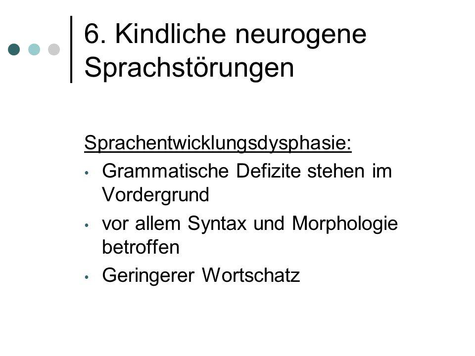 6. Kindliche neurogene Sprachstörungen Sprachentwicklungsdysphasie (Dysgrammatismus, Spezifische Sprachentwicklungsstörung SSES) Sprachverständnisstör