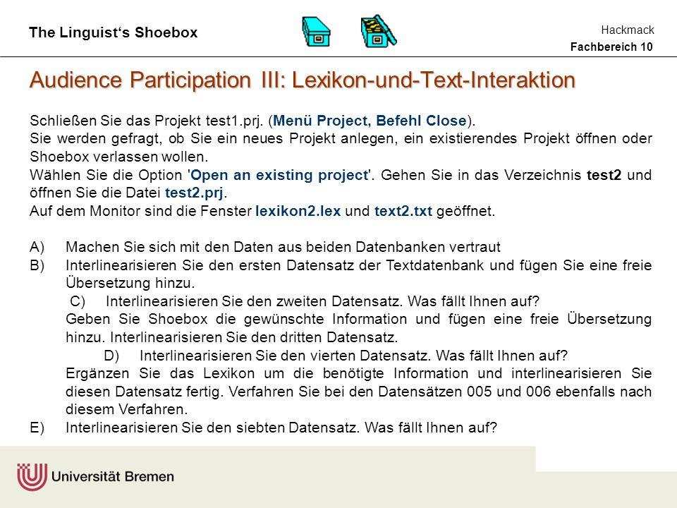Fachbereich 10 Hackmack The Linguist's Shoebox Audience Participation III: Lexikon-und-Text-Interaktion Schließen Sie das Projekt test1.prj.