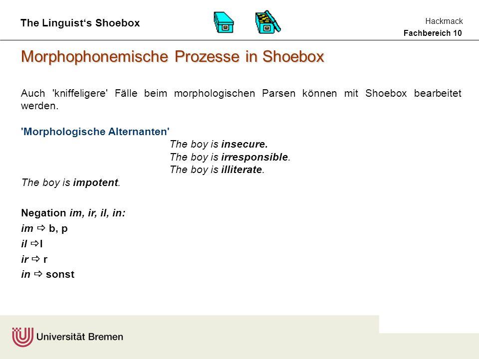 Fachbereich 10 Hackmack The Linguist's Shoebox Morphophonemische Prozesse in Shoebox Auch kniffeligere Fälle beim morphologischen Parsen können mit Shoebox bearbeitet werden.