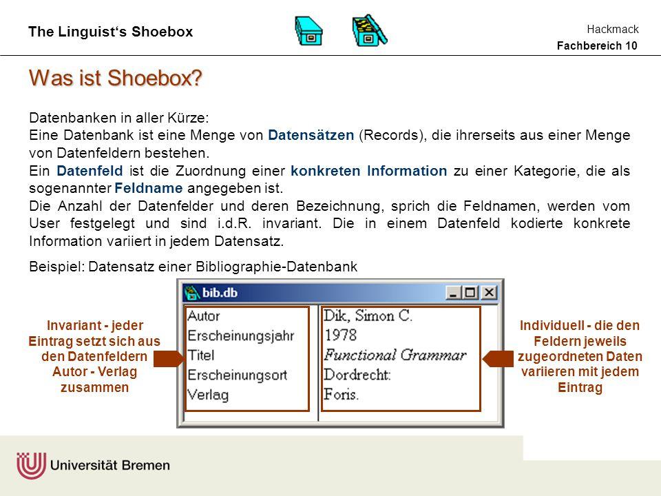 Fachbereich 10 Hackmack The Linguist's Shoebox Shoebox-Datenbanken Jede Shoebox-Datenbank hat spezifische Eigenschaften.