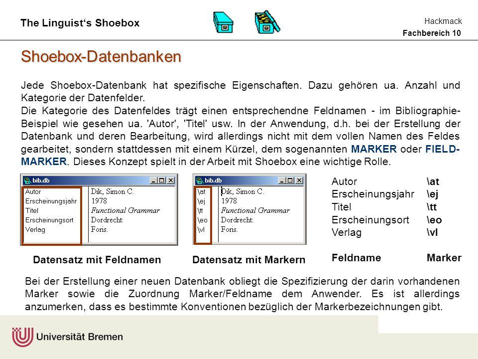 Fachbereich 10 Hackmack The Linguist's Shoebox Shoebox-Datenbanken Die Eigenschaften einer Shoebox-Datenbank - also z.B.