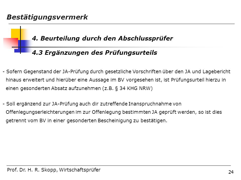 24 Prof. Dr. H. R. Skopp, Wirtschaftsprüfer Bestätigungsvermerk 4. Beurteilung durch den Abschlussprüfer 4.3 Ergänzungen des Prüfungsurteils - Sofern