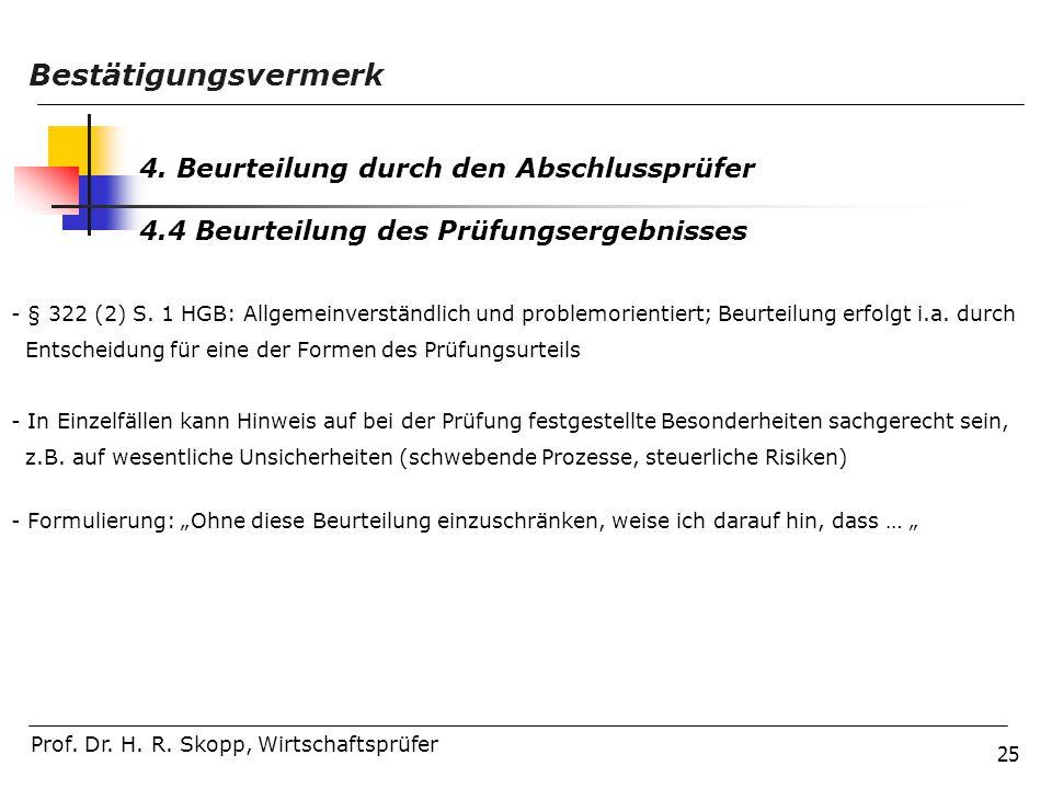 25 Prof. Dr. H. R. Skopp, Wirtschaftsprüfer Bestätigungsvermerk 4. Beurteilung durch den Abschlussprüfer 4.4 Beurteilung des Prüfungsergebnisses - § 3