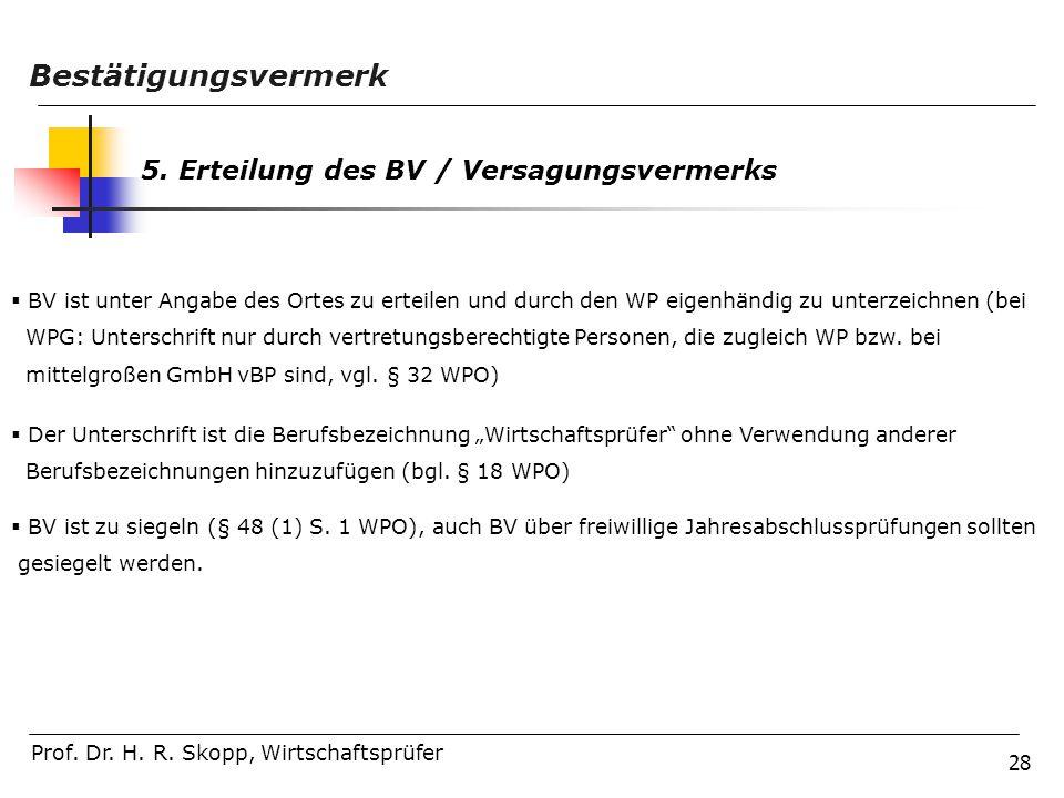 28 Prof. Dr. H. R. Skopp, Wirtschaftsprüfer Bestätigungsvermerk 5. Erteilung des BV / Versagungsvermerks  BV ist unter Angabe des Ortes zu erteilen u