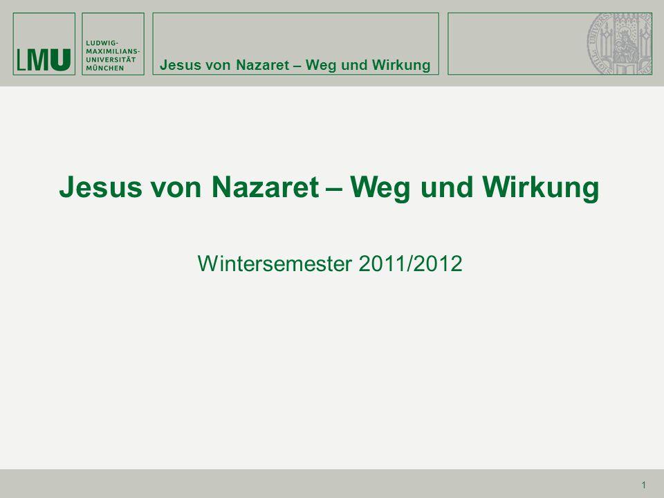 Jesus von Nazaret – Weg und Wirkung 1 Wintersemester 2011/2012