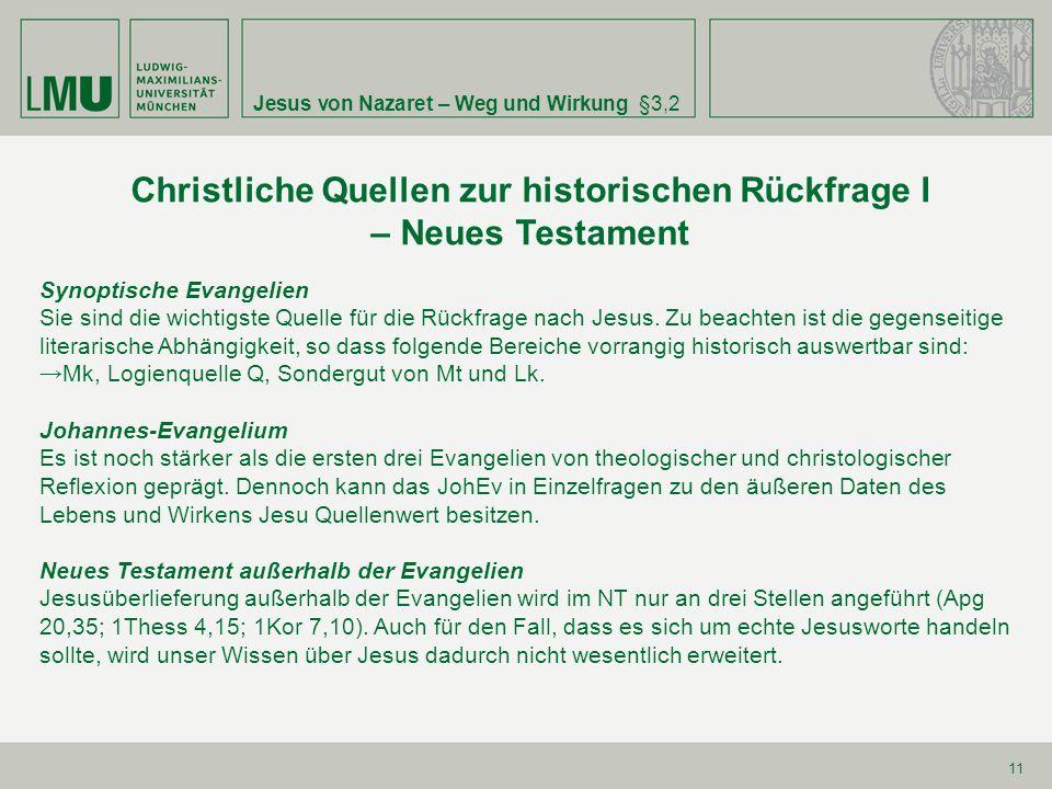 Jesus von Nazaret – Weg und Wirkung§3,2 11 Christliche Quellen zur historischen Rückfrage I – Neues Testament Synoptische Evangelien Sie sind die wich
