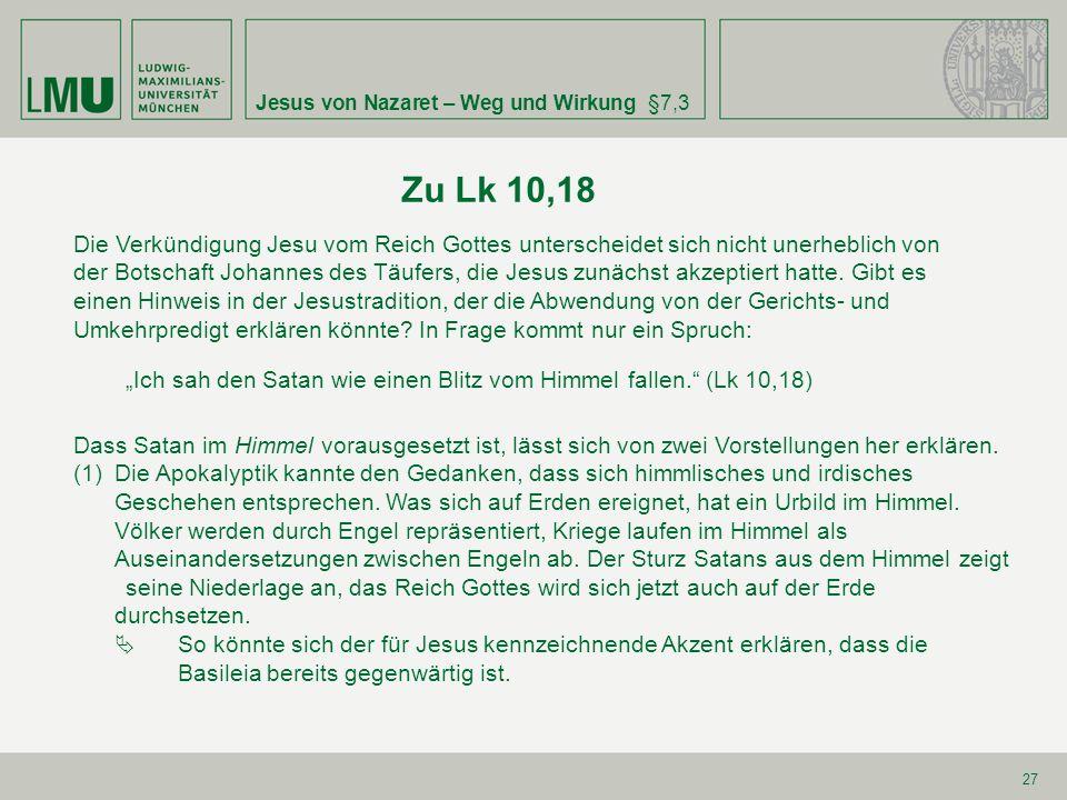 Jesus von Nazaret – Weg und Wirkung§7,3 27 Zu Lk 10,18 Die Verkündigung Jesu vom Reich Gottes unterscheidet sich nicht unerheblich von der Botschaft J