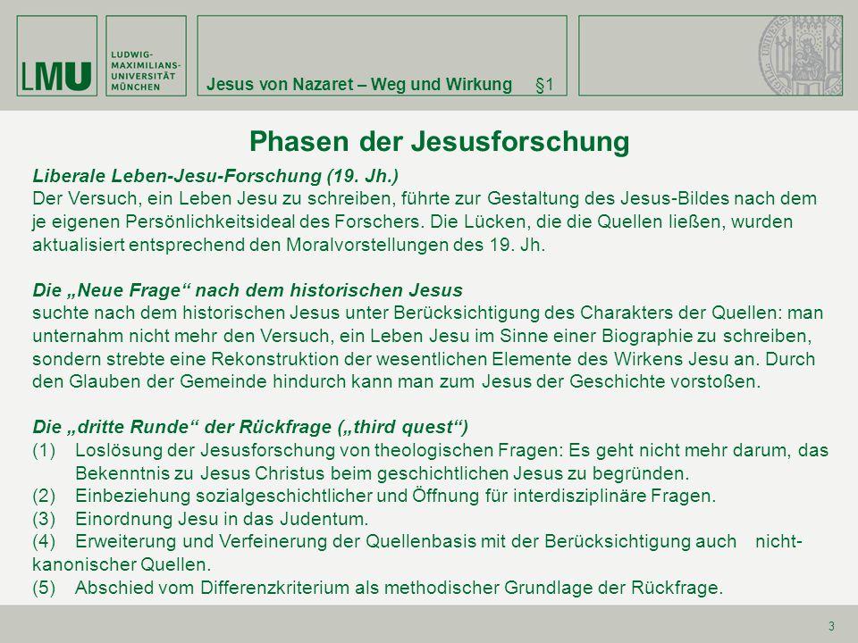 Jesus von Nazaret – Weg und Wirkung§1 3 Phasen der Jesusforschung Liberale Leben-Jesu-Forschung (19. Jh.) Der Versuch, ein Leben Jesu zu schreiben, fü