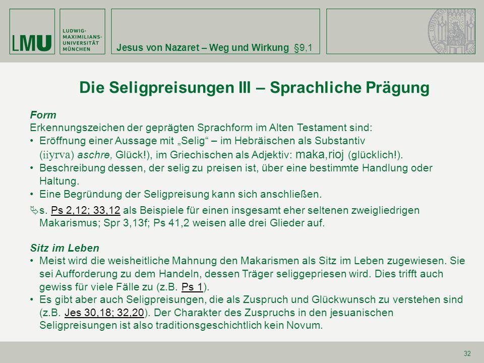 Jesus von Nazaret – Weg und Wirkung§9,1 32 Die Seligpreisungen III – Sprachliche Prägung Form Erkennungszeichen der geprägten Sprachform im Alten Test