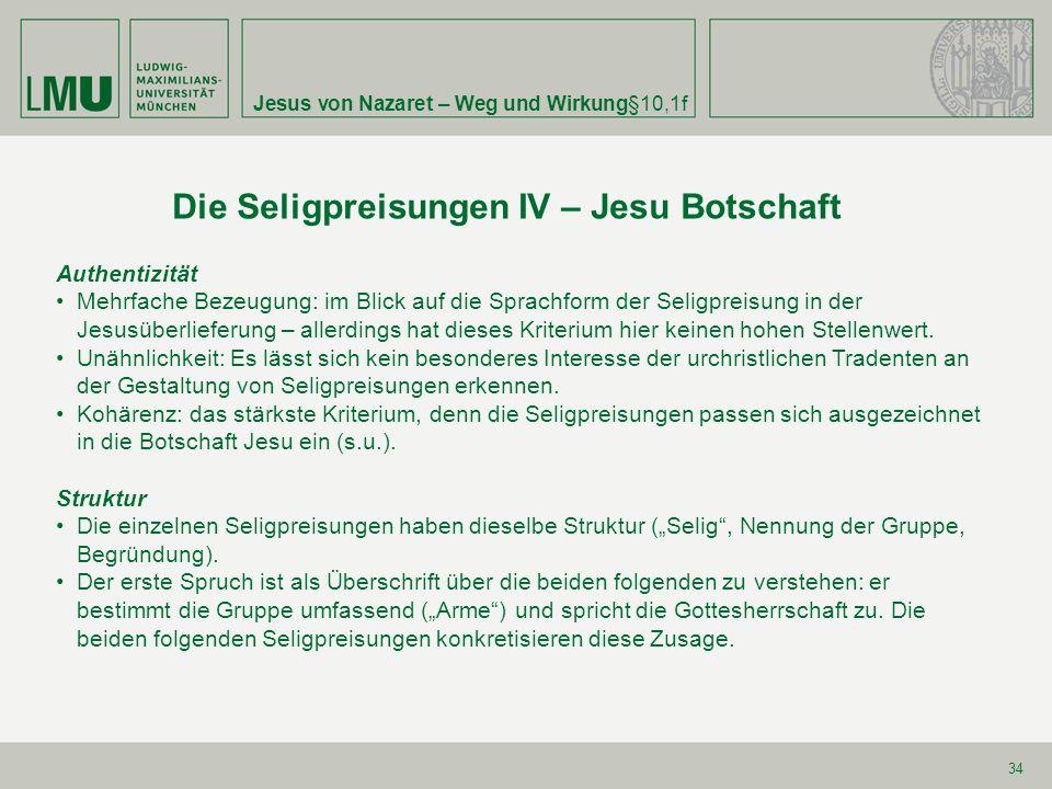 Jesus von Nazaret – Weg und Wirkung§10,1f 34 Die Seligpreisungen IV – Jesu Botschaft Authentizität Mehrfache Bezeugung: im Blick auf die Sprachform de