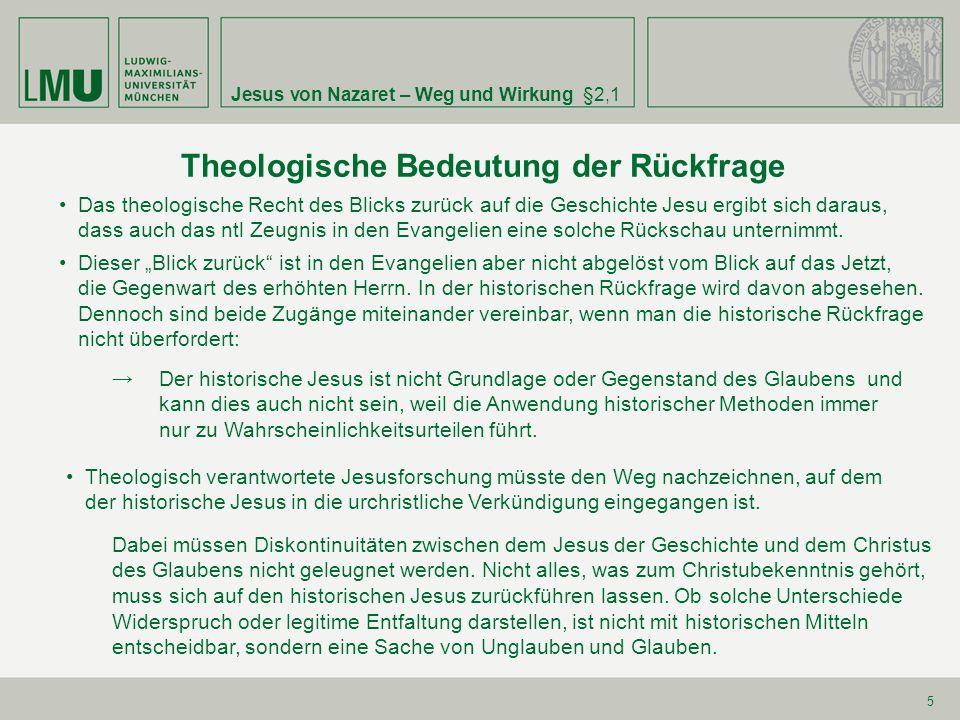 Jesus von Nazaret – Weg und Wirkung§2,1 5 Theologische Bedeutung der Rückfrage Das theologische Recht des Blicks zurück auf die Geschichte Jesu ergibt