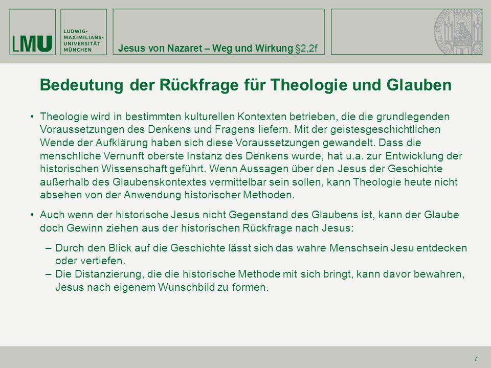 Jesus von Nazaret – Weg und Wirkung§2,2f 7 Bedeutung der Rückfrage für Theologie und Glauben Theologie wird in bestimmten kulturellen Kontexten betrie