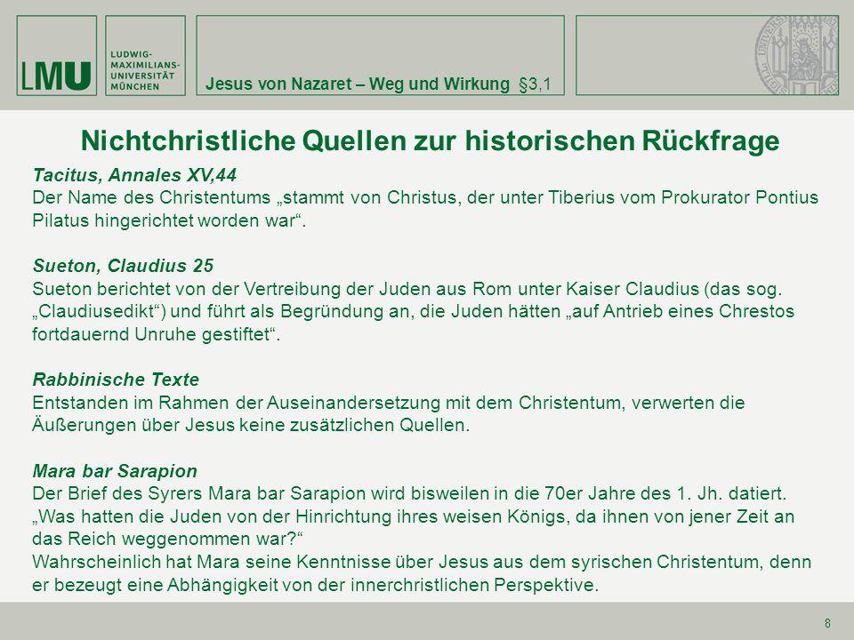 """Jesus von Nazaret – Weg und Wirkung§3,1 8 Nichtchristliche Quellen zur historischen Rückfrage Tacitus, Annales XV,44 Der Name des Christentums """"stammt"""
