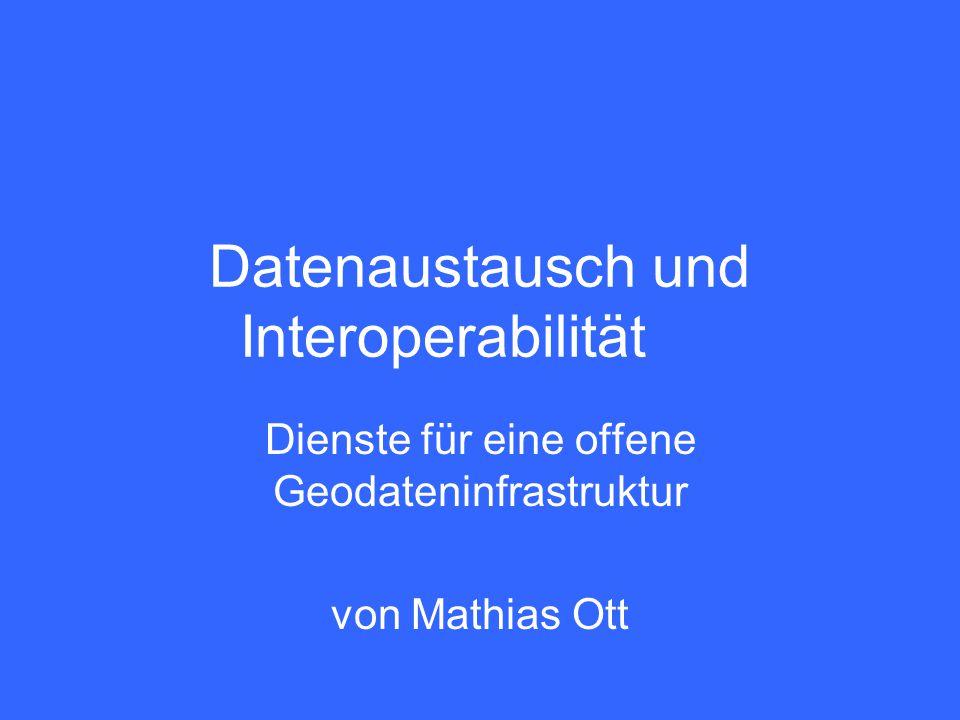 Datenaustausch und Interoperabilität Dienste für eine offene Geodateninfrastruktur von Mathias Ott