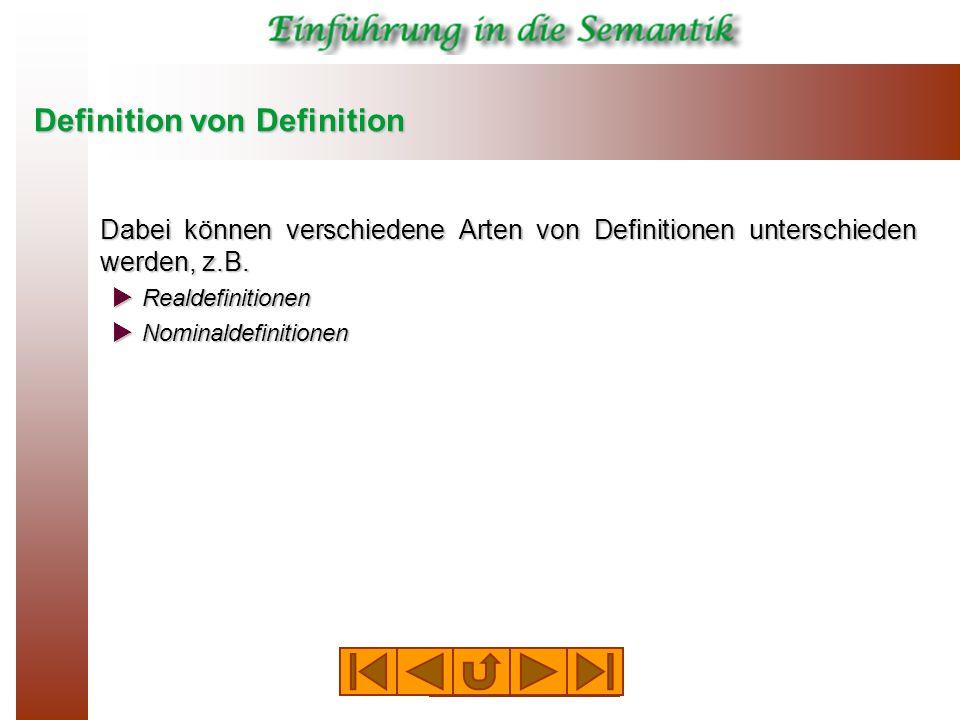 Definition von Definition Dabei können verschiedene Arten von Definitionen unterschieden werden, z.B.