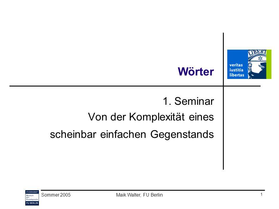 Sommer 2005Maik Walter, FU Berlin2 Seminarprogramm der ersten Sitzung Einführung in die Thematik Organisatorisches zum Proseminar