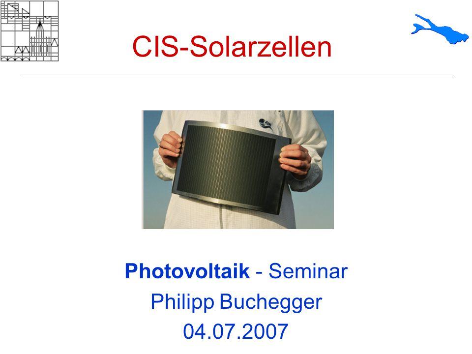 CIS-Solarzellen Photovoltaik - Seminar Philipp Buchegger 04.07.2007