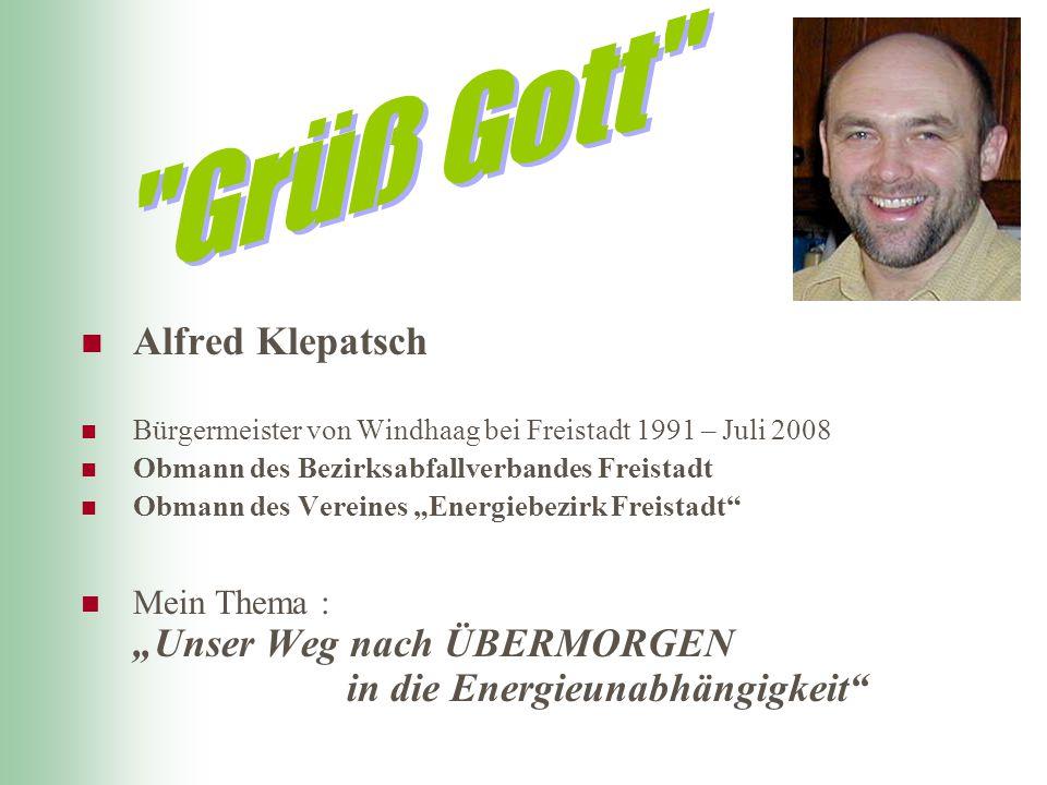 """Alfred Klepatsch Bürgermeister von Windhaag bei Freistadt 1991 – Juli 2008 Obmann des Bezirksabfallverbandes Freistadt Obmann des Vereines """"Energiebez"""