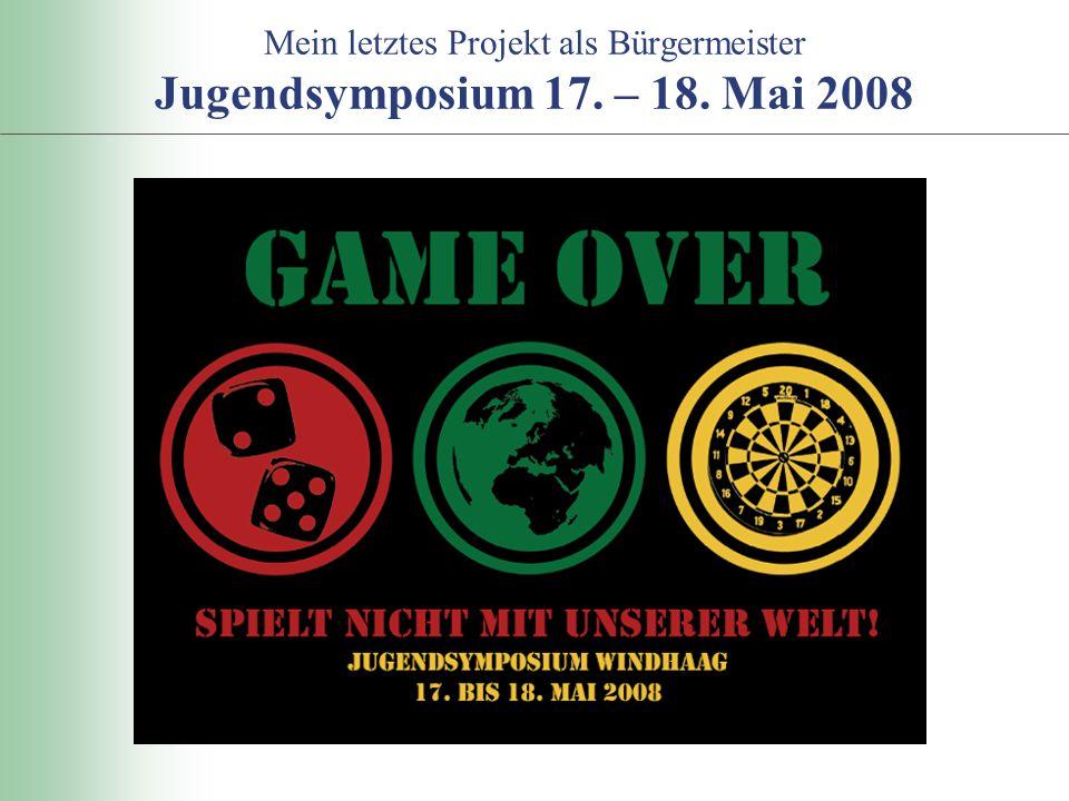 Mein letztes Projekt als Bürgermeister Jugendsymposium 17. – 18. Mai 2008