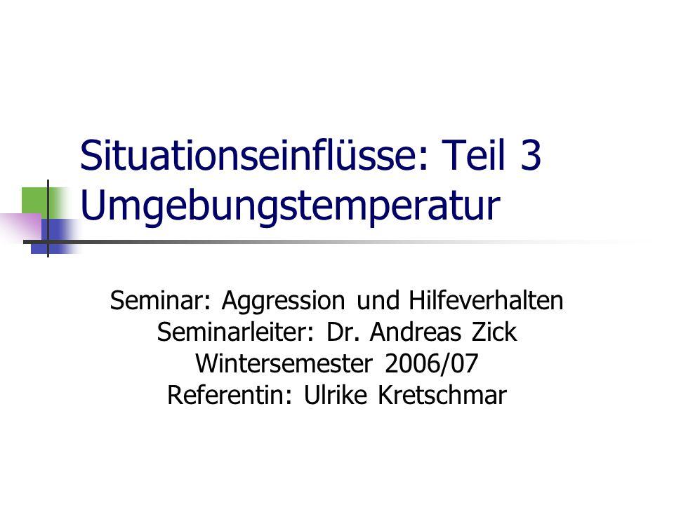 Situationseinflüsse: Teil 3 Umgebungstemperatur Seminar: Aggression und Hilfeverhalten Seminarleiter: Dr.