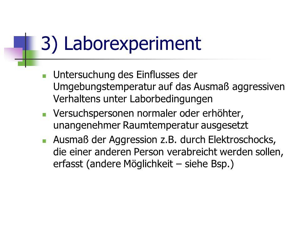 3) Laborexperiment Untersuchung des Einflusses der Umgebungstemperatur auf das Ausmaß aggressiven Verhaltens unter Laborbedingungen Versuchspersonen n