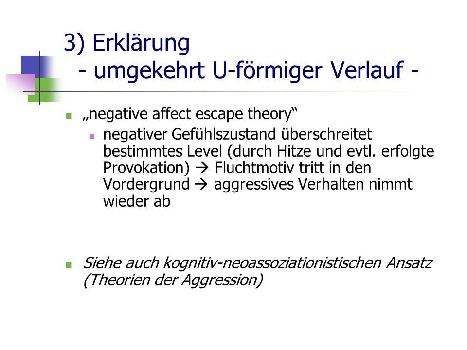 """3) Erklärung - umgekehrt U-förmiger Verlauf - """"negative affect escape theory negativer Gefühlszustand überschreitet bestimmtes Level (durch Hitze und evtl."""