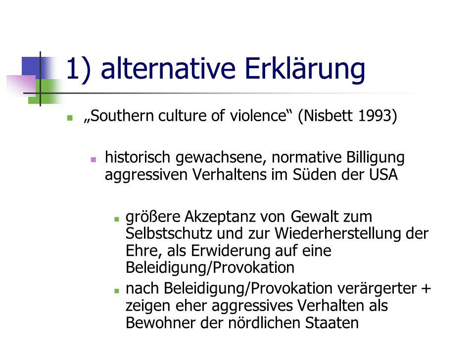 """1) alternative Erklärung """"Southern culture of violence"""" (Nisbett 1993) historisch gewachsene, normative Billigung aggressiven Verhaltens im Süden der"""