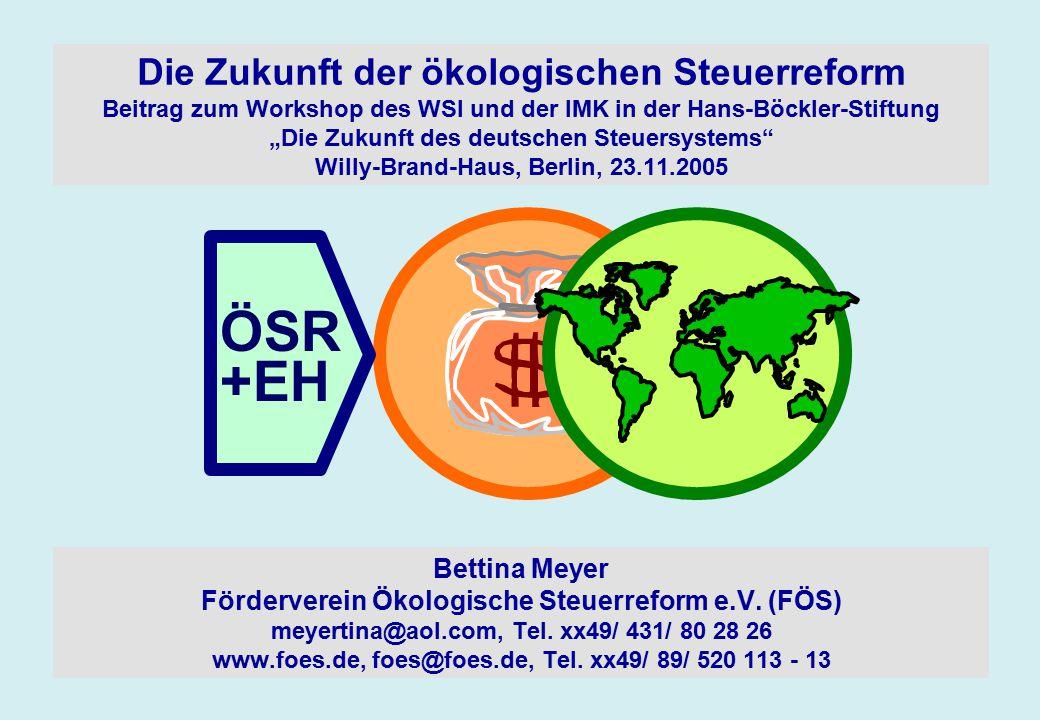 """ÖSR +EH Die Zukunft der ökologischen Steuerreform Beitrag zum Workshop des WSI und der IMK in der Hans-Böckler-Stiftung """"Die Zukunft des deutschen Ste"""