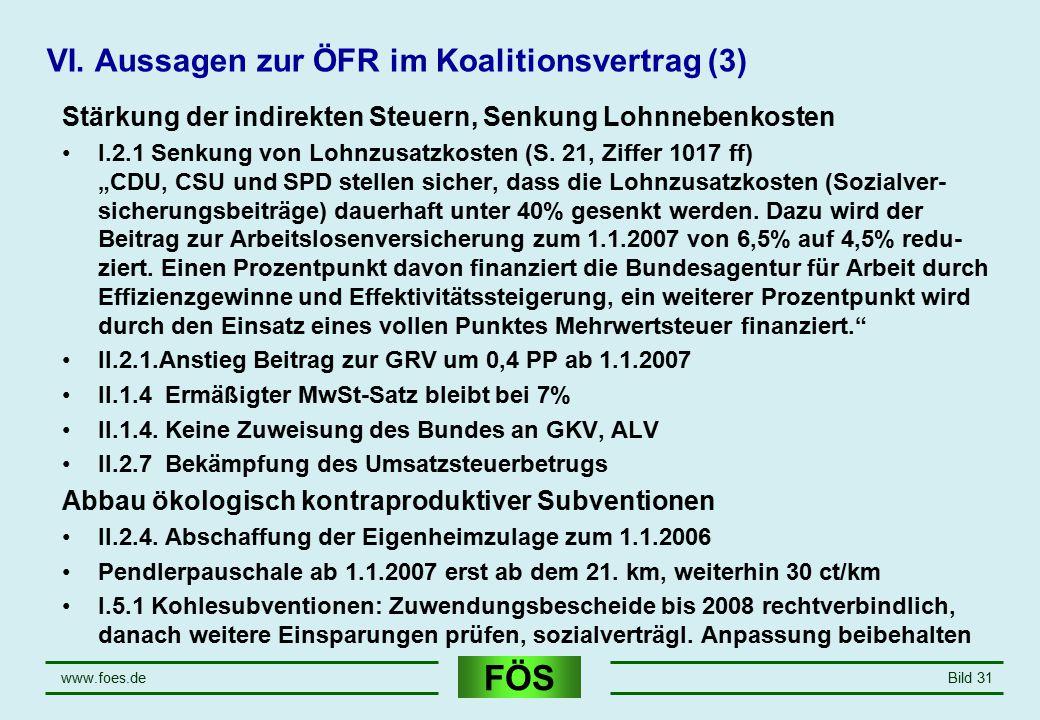FÖS www.foes.deBild 31 VI. Aussagen zur ÖFR im Koalitionsvertrag (3) Stärkung der indirekten Steuern, Senkung Lohnnebenkosten I.2.1 Senkung von Lohnzu