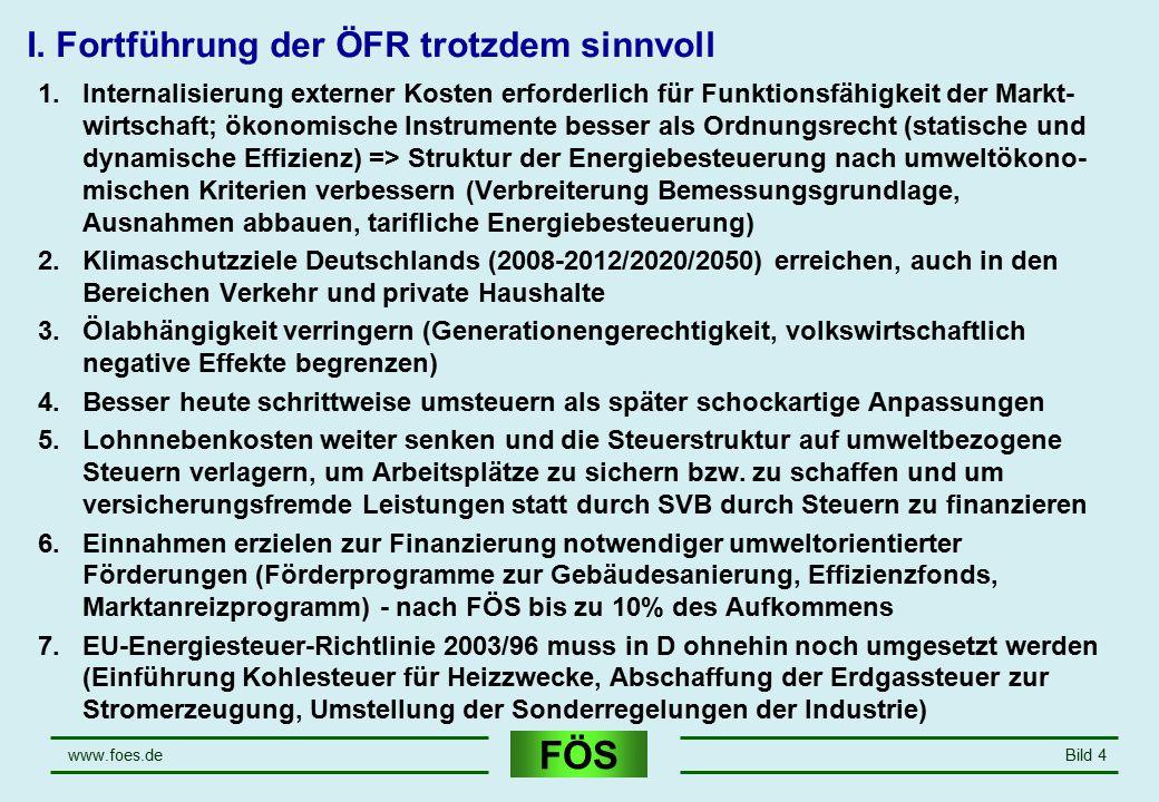 FÖS www.foes.deBild 4 I. Fortführung der ÖFR trotzdem sinnvoll 1.Internalisierung externer Kosten erforderlich für Funktionsfähigkeit der Markt- wirts