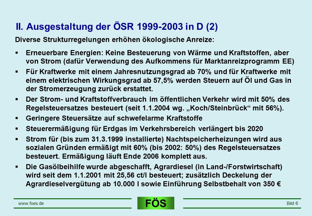 FÖS www.foes.deBild 6 II. Ausgestaltung der ÖSR 1999-2003 in D (2) Diverse Strukturregelungen erhöhen ökologische Anreize:  Erneuerbare Energien: Kei