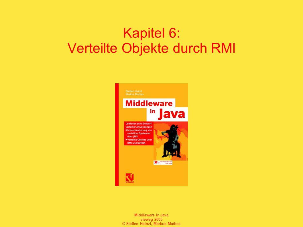 Middleware in Java vieweg 2005 © Steffen Heinzl, Markus Mathes Implementierung des Remote-Interface DAYTIME package RMIExamples.MultiserviceServer; import java.rmi.*; import java.rmi.server.*; import java.util.*; import java.text.*; public class DaytimeImpl extends UnicastRemoteObject implements Daytime { /* Konstruktor */ public DaytimeImpl() throws RemoteException { } public String getDaytime() throws RemoteException { // Zeitformat: Tag, Datum, Zeit SimpleDateFormat formatter = new SimpleDateFormat( EEE, dd.MM.yyyy, HH:mm:ss:SS ); return formatter.format(new Date()); }