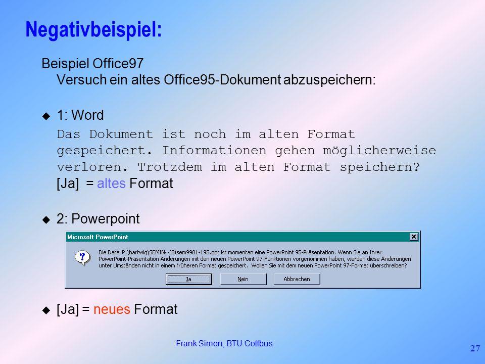 Frank Simon, BTU Cottbus 27 Negativbeispiel: Beispiel Office97 Versuch ein altes Office95-Dokument abzuspeichern: u 1: Word Das Dokument ist noch im alten Format gespeichert.