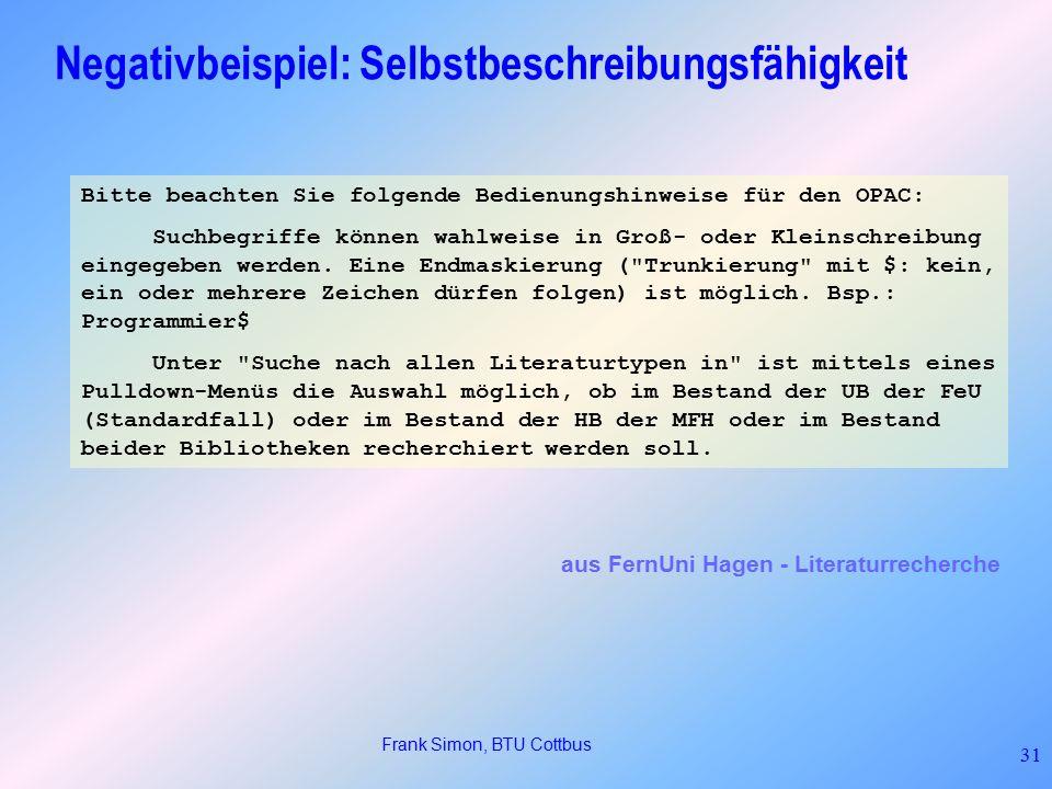 Frank Simon, BTU Cottbus 31 Negativbeispiel: Selbstbeschreibungsfähigkeit Bitte beachten Sie folgende Bedienungshinweise für den OPAC: Suchbegriffe können wahlweise in Groß- oder Kleinschreibung eingegeben werden.