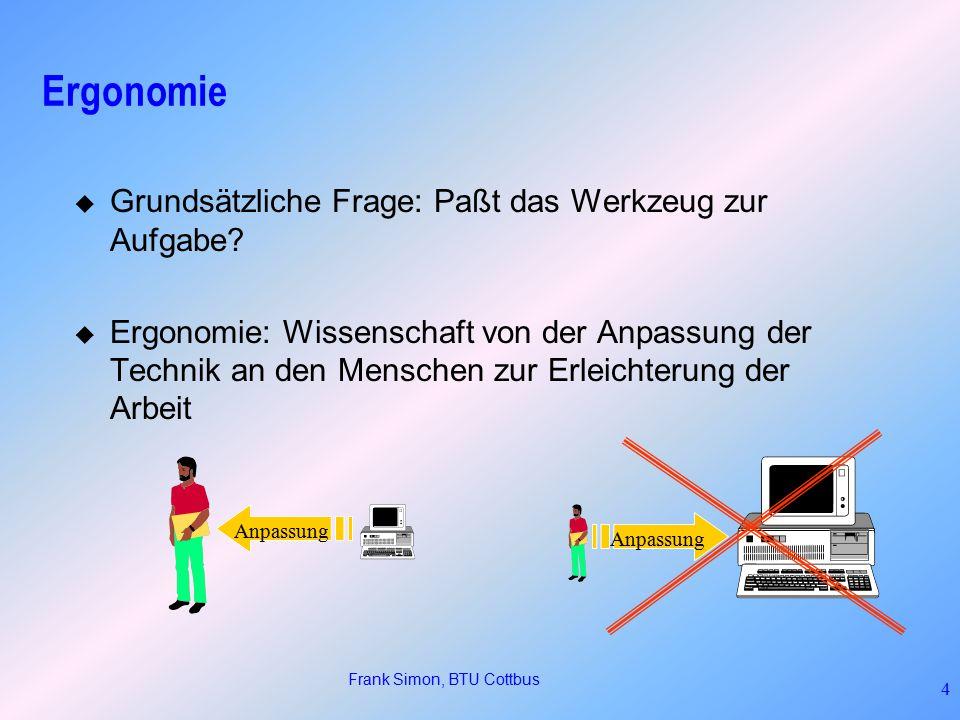 Frank Simon, BTU Cottbus 4 Ergonomie  Grundsätzliche Frage: Paßt das Werkzeug zur Aufgabe.